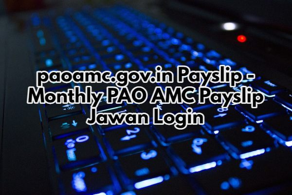 paoamc.gov.in Payslip - Monthly PAO AMC Payslip Jawan Login